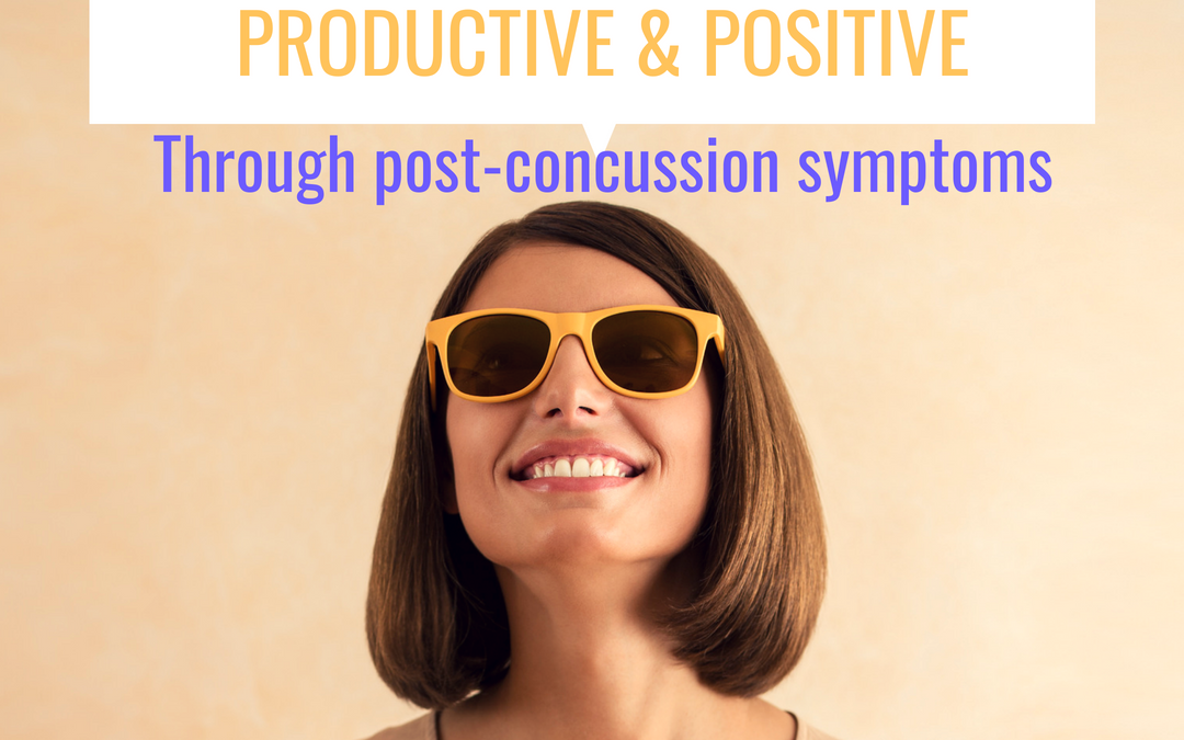 Tips on How to Feel Productive and Positive during post-concussion syndrome.